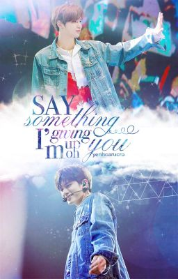 「kdn x osw」Say something, i'm giving up on you