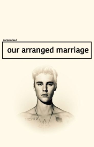 Our Arranged Marriage(Justin Bieber Story)