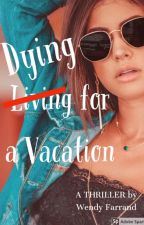 Dying for a Vacation by WFarrand