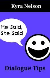 He Said  She Said: Dialogue Tips by KyraMNelson