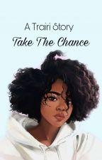 A Trairi story || Take the Chance by Amirxolove