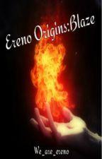 Ereno Origins: Blaze by we_are_ereno