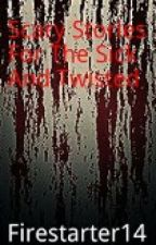 Scary Stories For The Sick And Twisted by firestarter17