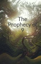 The Prophecy of 9 by bookworm_queen_123