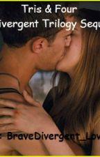 Tris & Four (A Divergent Trilogy Sequel) by BraveDivergent_Lover