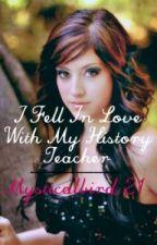 I fell In Love With My History Teacher? (Teacher× Student) by MysticalBird21