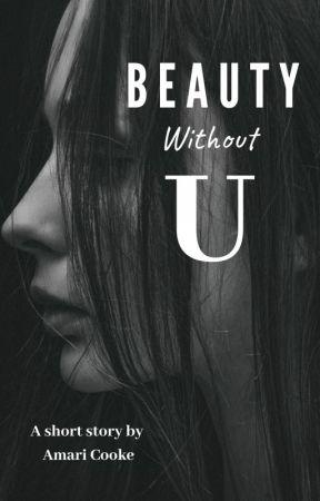 Beauty Without U by amaricooke