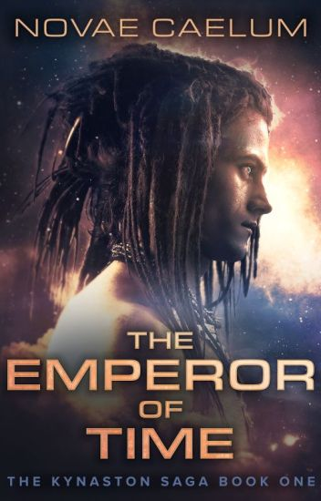[ON HOLD] The Emperor of Time (Book 1 - The Kynaston Saga) [REVISED]
