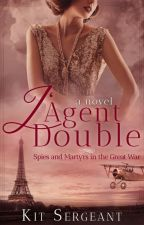 L'Agent Double: Spies and Martyrs in the Great War by KitSarge