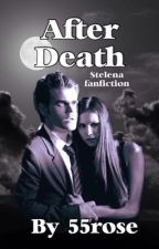 Stelena: after death [ UNDER EDITING ] by 55rose