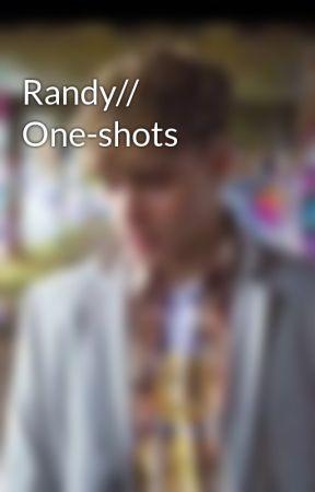 Randy// One-shots by fangirlroadie