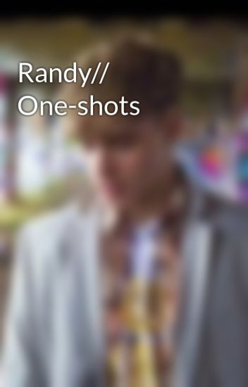 Randy// One-shots