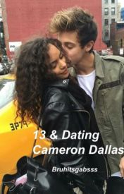 13 and Dating Cameron Dallas by bruhitsgabsss