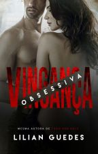 Vingança Obsessiva (COMPLETO) by LilianGuedesBook