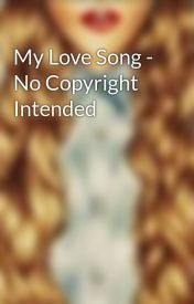 My Love Song - No Copyright Intended by Kaitlyn11233