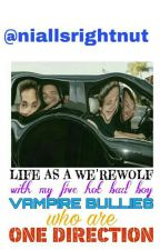 Life As A Werewolf With My Five Hot Bad Boy Vampire Bullies Who Are 1D by niallsrightnut