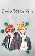 Only With You by MarbleS0da