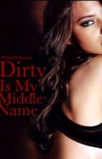 Dirty Is My Middle Name by SimpleSuduction
