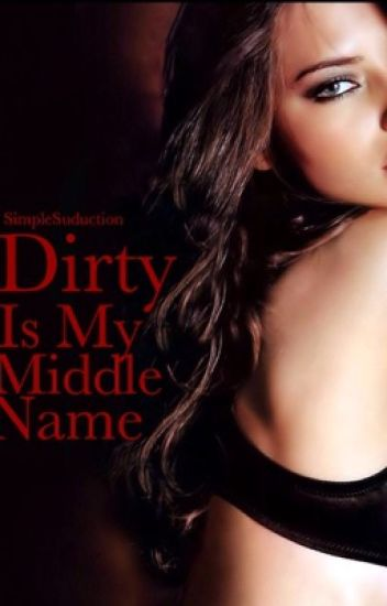 Dirty Is My Middle Name