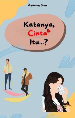 Katanya, Cinta Itu...? by ayuning_dian