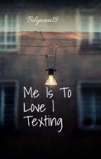 Me I's To Love   Texting by bilgican18