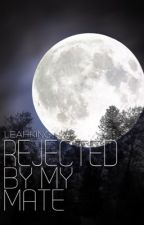 Rejected By My Mate (Under Revision - Read at your own risk) by Leah-Myree