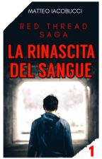La rinascita del sangue  ||| The Red Thread Saga 1 by MatteoIacobucci