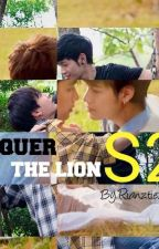 CONQUER THE LION Part.2(Chasing After My Future Husband) by rianztiexoL
