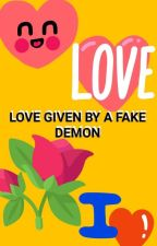 💝LOVE GIVEN BY A FAKE DEMONS💝 by roselyn32006