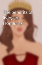 The benefits of living in Honduras by valeriadour