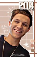 𝐅𝐎𝐑 | Tom Holland x Reader by Cuppa_Chino