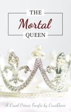 The Mortal Queen | The Cruel Prince / Wicked King Fanfic by CruelJane