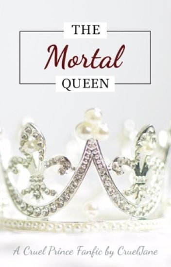 The Mortal Queen   The Cruel Prince / Wicked King Fanfic