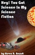 Hey! You Got Science in my Science Fiction (Essays) by StevenBrandt