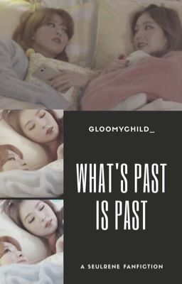 Đọc truyện [SEULRENE] WHAT'S PAST IS PAST [END]