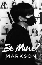 BE MINE?(MARKSON FF) by kpopboybands2000