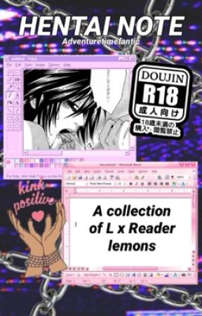 Hentai Note [A collection of L x Reader lemons] • DEATH NOTE by adventuretimefanitc