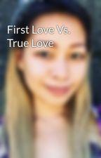 First Love Vs. True Love by angeldrb
