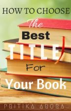 How To Choose The Best Title For Your Book  by Pritika1106