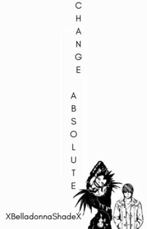 Change Absolute {A Death Note FanFic} - THE ARK OF CHOICES