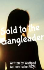 Sold to the Gangleader by Isabel2024