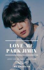 Love me Park Jimin /p.jm/✔ by xrudejin