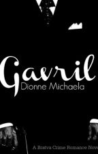Gavril (Bratva/Mafia Crime Romance Novel) by Mimic-My-Howl