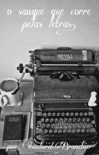 O sangue que corre pelas letras by Za_dora