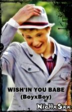 Wish'in You Babe(BoyxBoy)-On hold and editing by NiallxSxx