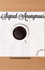 Signed Anonymous by Lovemeraindrops