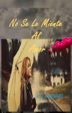 NO SE LE MIENTE AL AMOR by AlondraXpecta