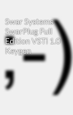 Swar Systems SwarPlug Full Edition VSTi 1 0 Keygen - Wattpad