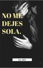 NO ME DEJES SOLA.  by CMS_556