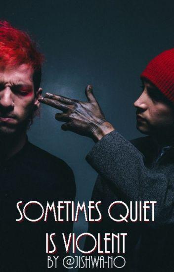 Sometimes quiet is violent (Josh Dun)
